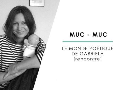[RENCONTRE] GABRIELA – de la marque Muc-Muc